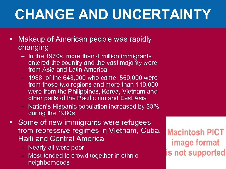 CHANGE AND UNCERTAINTY • Makeup of American people was rapidly changing – In the