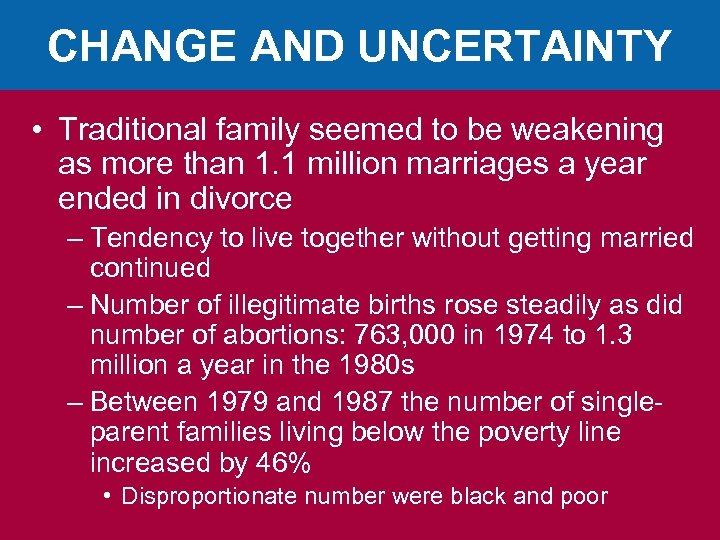 CHANGE AND UNCERTAINTY • Traditional family seemed to be weakening as more than 1.