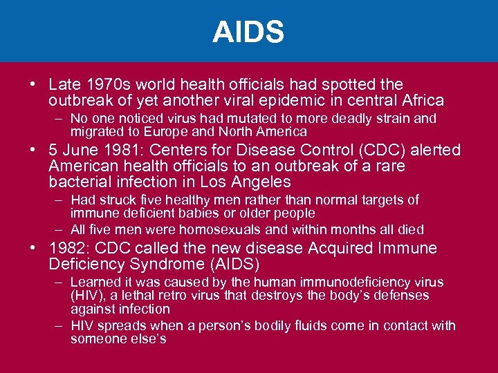 AIDS • Late 1970 s world health officials had spotted the outbreak of yet
