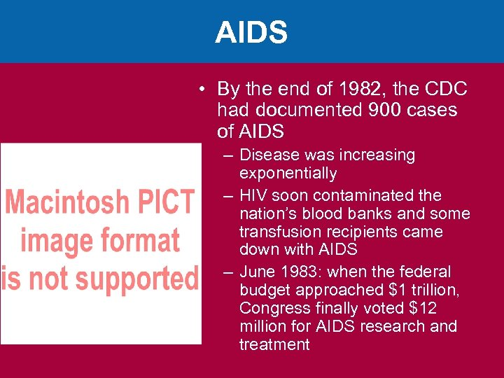 AIDS • By the end of 1982, the CDC had documented 900 cases of