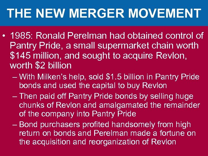 THE NEW MERGER MOVEMENT • 1985: Ronald Perelman had obtained control of Pantry Pride,