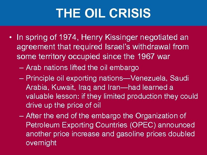 THE OIL CRISIS • In spring of 1974, Henry Kissinger negotiated an agreement that