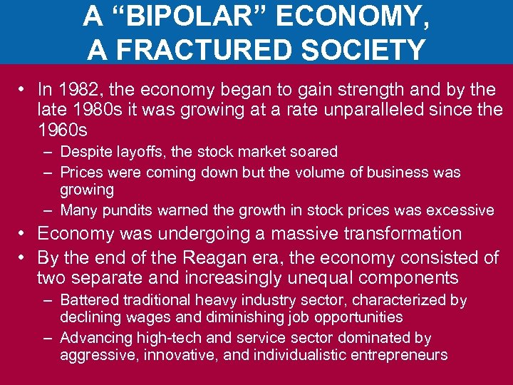 "A ""BIPOLAR"" ECONOMY, A FRACTURED SOCIETY • In 1982, the economy began to gain"