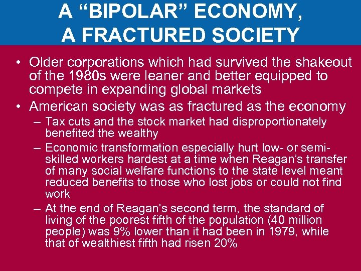 "A ""BIPOLAR"" ECONOMY, A FRACTURED SOCIETY • Older corporations which had survived the shakeout"