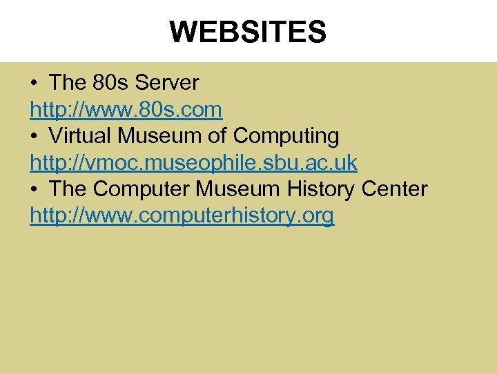 WEBSITES • The 80 s Server http: //www. 80 s. com • Virtual Museum