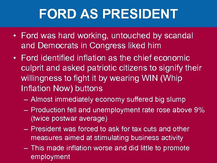FORD AS PRESIDENT • Ford was hard working, untouched by scandal and Democrats in