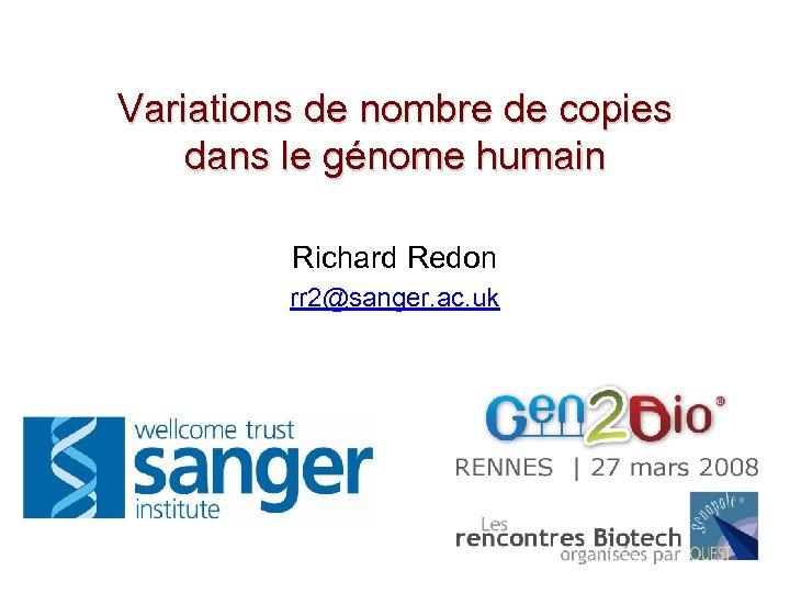 Variations de nombre de copies dans le génome humain Richard Redon rr 2@sanger. ac.