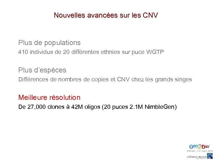 Nouvelles avancées sur les CNV Plus de populations 410 individus de 20 différentes ethnies