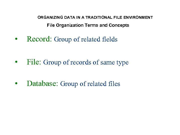 ORGANIZING DATA IN A TRADITIONAL FILE ENVIRONMENT File Organization Terms and Concepts • Record: