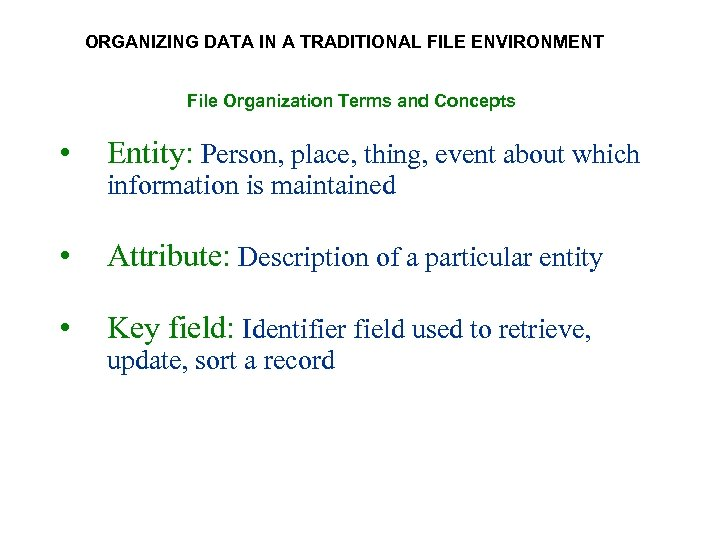 ORGANIZING DATA IN A TRADITIONAL FILE ENVIRONMENT File Organization Terms and Concepts • Entity: