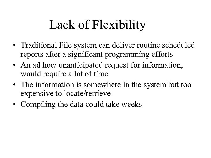 Lack of Flexibility • Traditional File system can deliver routine scheduled reports after a