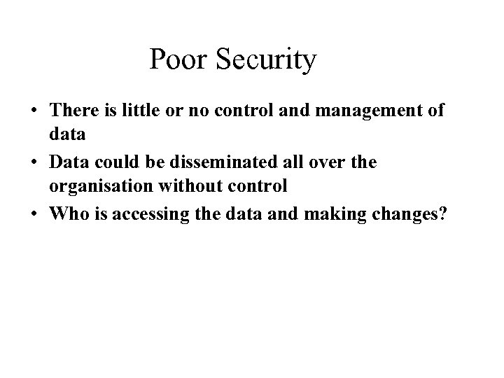 Poor Security • There is little or no control and management of data •