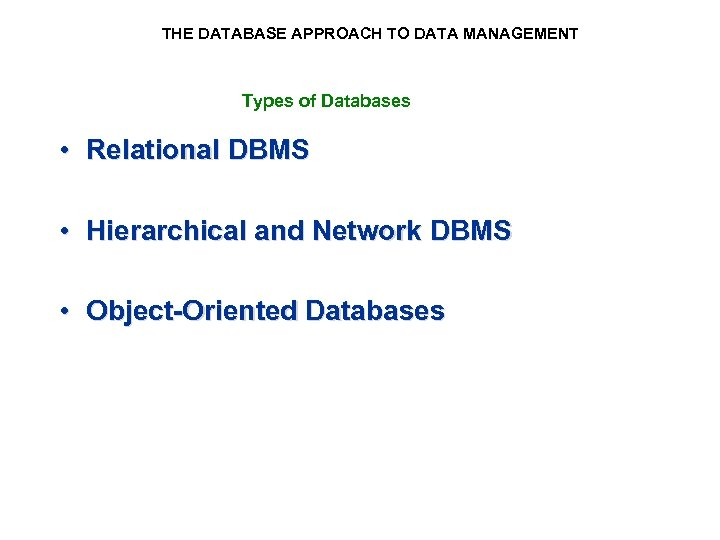 THE DATABASE APPROACH TO DATA MANAGEMENT Types of Databases • Relational DBMS • Hierarchical