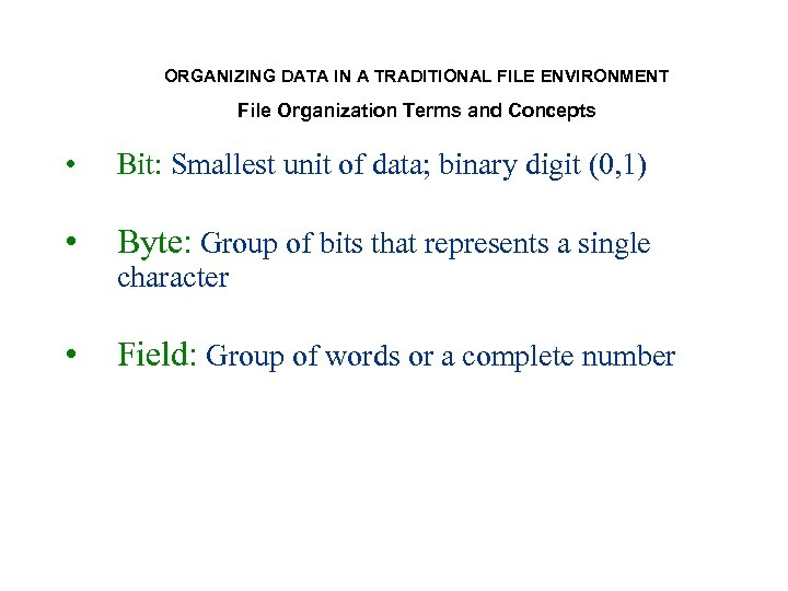 ORGANIZING DATA IN A TRADITIONAL FILE ENVIRONMENT File Organization Terms and Concepts • Bit:
