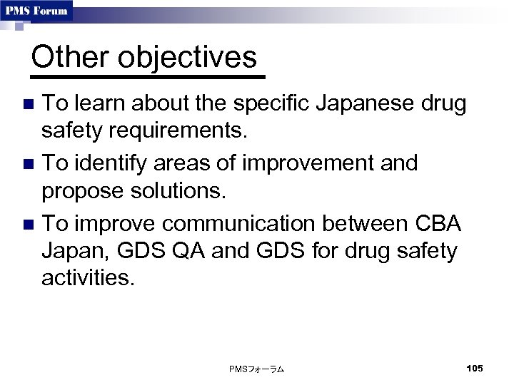 Other objectives To learn about the specific Japanese drug safety requirements. n To identify