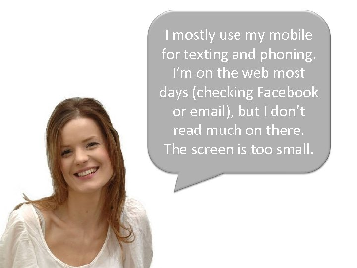 I mostly use my mobile for texting and phoning. I'm on the web most