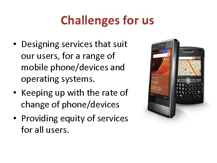 Challenges for us • Designing services that suit our users, for a range of