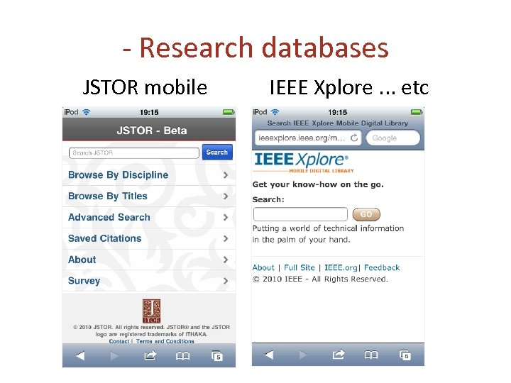 - Research databases JSTOR mobile IEEE Xplore. . . etc
