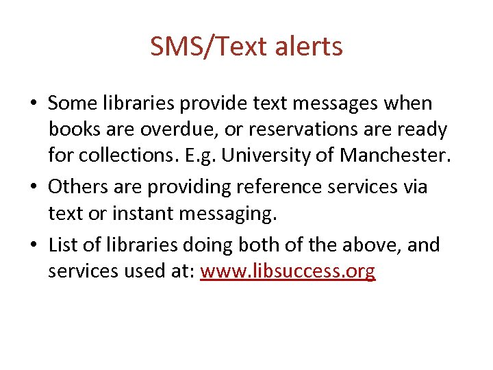 SMS/Text alerts • Some libraries provide text messages when books are overdue, or reservations