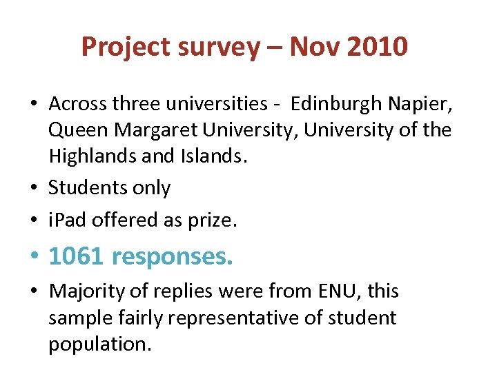 Project survey – Nov 2010 • Across three universities - Edinburgh Napier, Queen Margaret