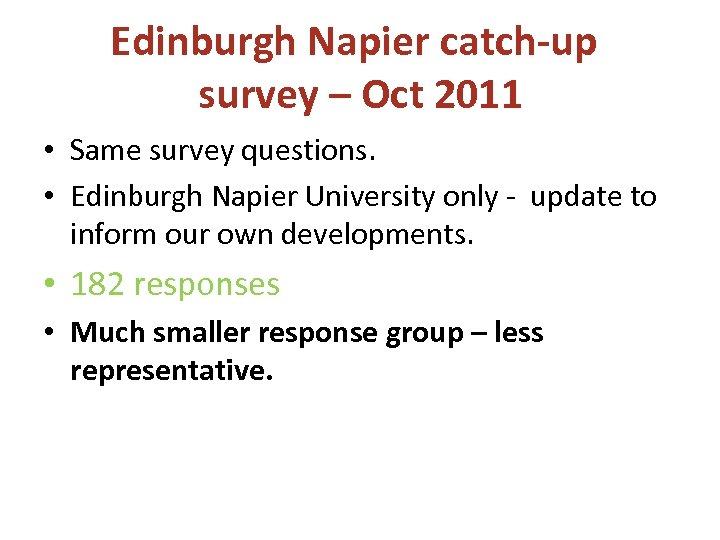 Edinburgh Napier catch-up survey – Oct 2011 • Same survey questions. • Edinburgh Napier
