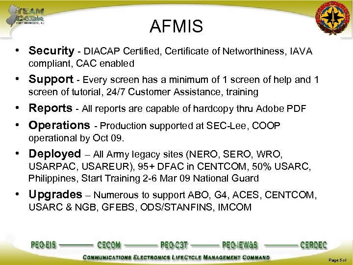 AFMIS • Security - DIACAP Certified, Certificate of Networthiness, IAVA compliant, CAC enabled •