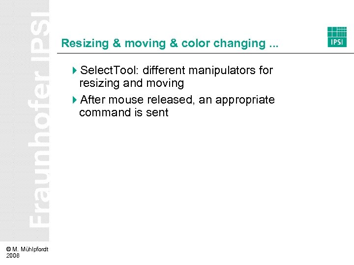 Resizing & moving & color changing. . . 4 Select. Tool: different manipulators for