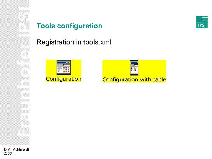 Tools configuration Registration in tools. xml © M. Mühlpfordt 2006