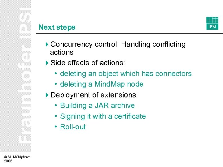 Next steps 4 Concurrency control: Handling conflicting actions 4 Side effects of actions: •