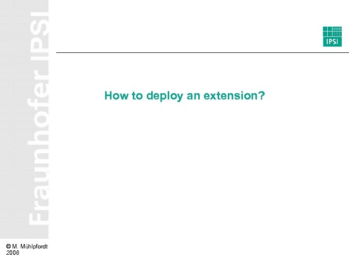 How to deploy an extension? © M. Mühlpfordt 2006