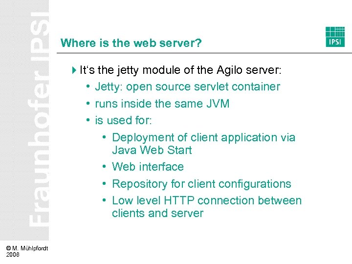 Where is the web server? 4 It's the jetty module of the Agilo server: