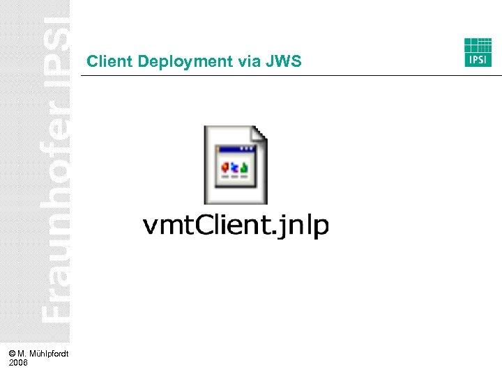 Client Deployment via JWS © M. Mühlpfordt 2006