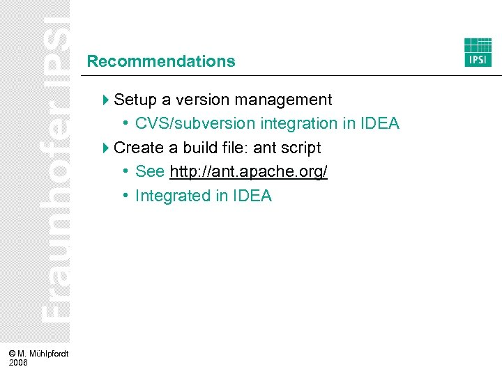 Recommendations 4 Setup a version management • CVS/subversion integration in IDEA 4 Create a