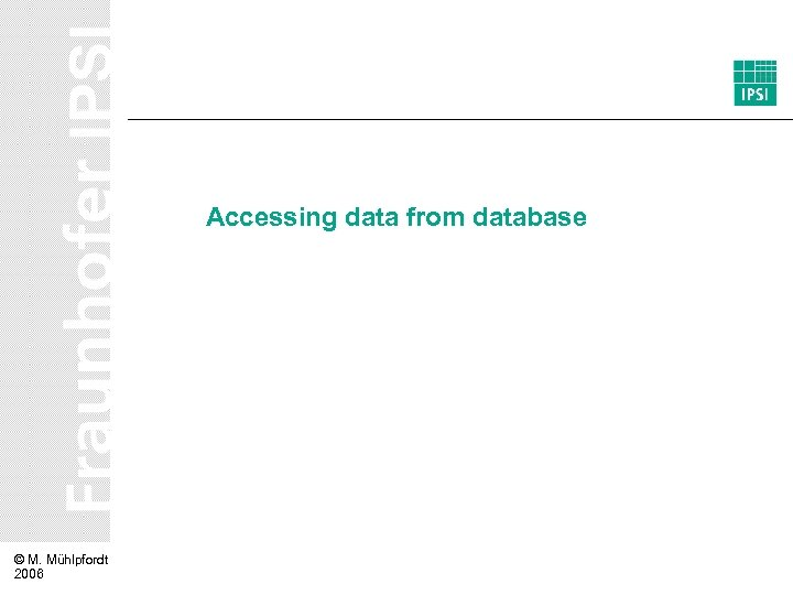 Accessing data from database © M. Mühlpfordt 2006