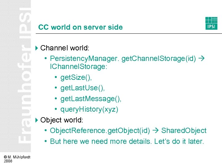 CC world on server side 4 Channel world: • Persistency. Manager. get. Channel. Storage(id)