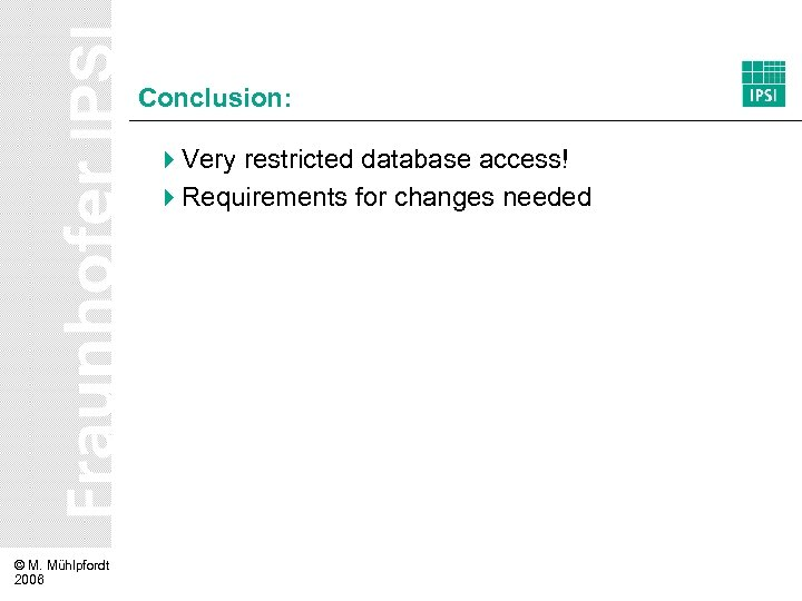 Conclusion: 4 Very restricted database access! 4 Requirements for changes needed © M. Mühlpfordt