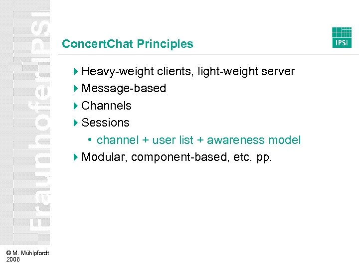 Concert. Chat Principles 4 Heavy-weight clients, light-weight server 4 Message-based 4 Channels 4 Sessions