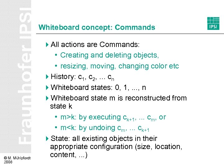 Whiteboard concept: Commands © M. Mühlpfordt 2006 4 All actions are Commands: • Creating