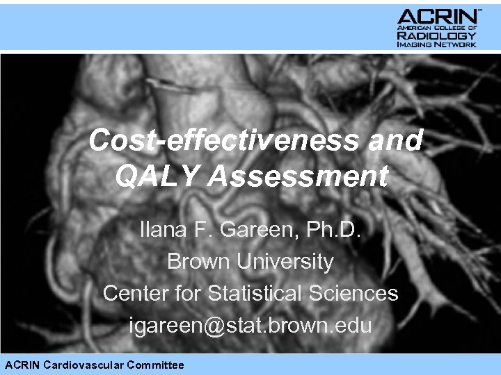 Cost-effectiveness and QALY Assessment Ilana F. Gareen, Ph. D. Brown University Center for Statistical