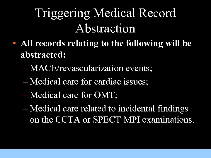 Triggering Medical Record Abstraction • All records relating to the following will be abstracted: