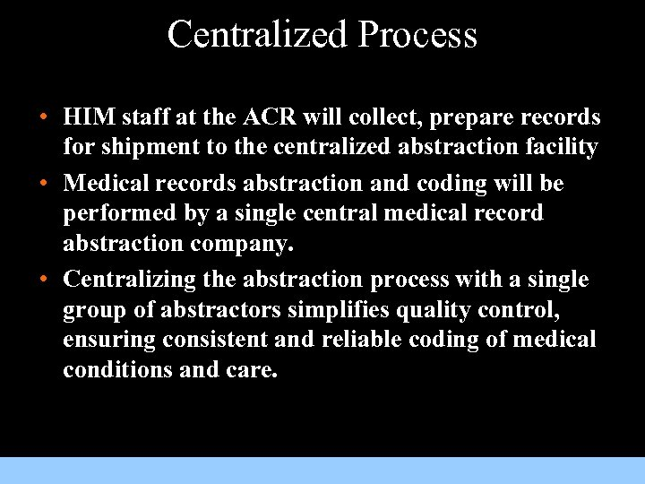 Centralized Process • HIM staff at the ACR will collect, prepare records for shipment