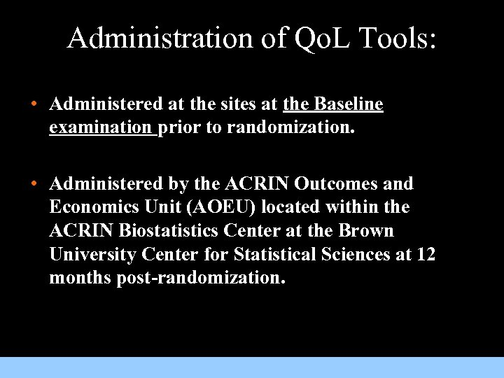 Administration of Qo. L Tools: • Administered at the sites at the Baseline examination