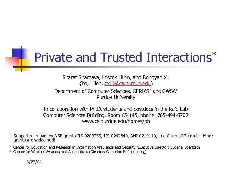 Private and Trusted Interactions* Bharat Bhargava, Leszek Lilien, and Dongyan Xu {bb, llilien, dxu}@cs.