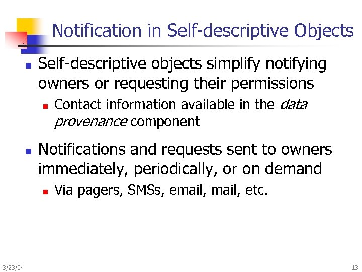 Notification in Self-descriptive Objects n Self-descriptive objects simplify notifying owners or requesting their permissions