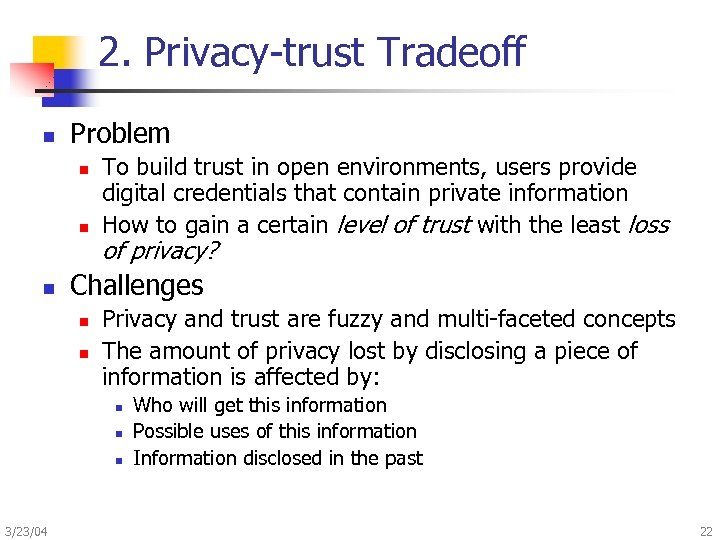 2. Privacy-trust Tradeoff n Problem n n n To build trust in open environments,