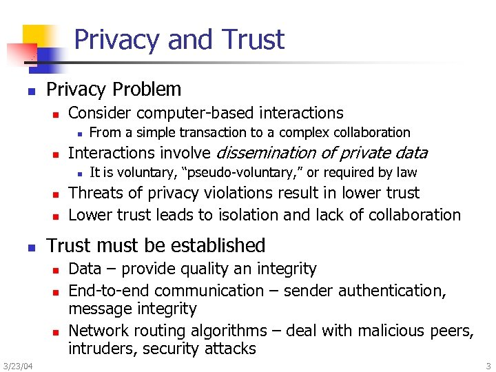 Privacy and Trust n Privacy Problem n Consider computer-based interactions n n Interactions involve