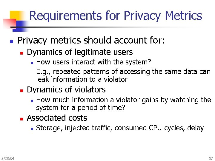 Requirements for Privacy Metrics n Privacy metrics should account for: n Dynamics of legitimate