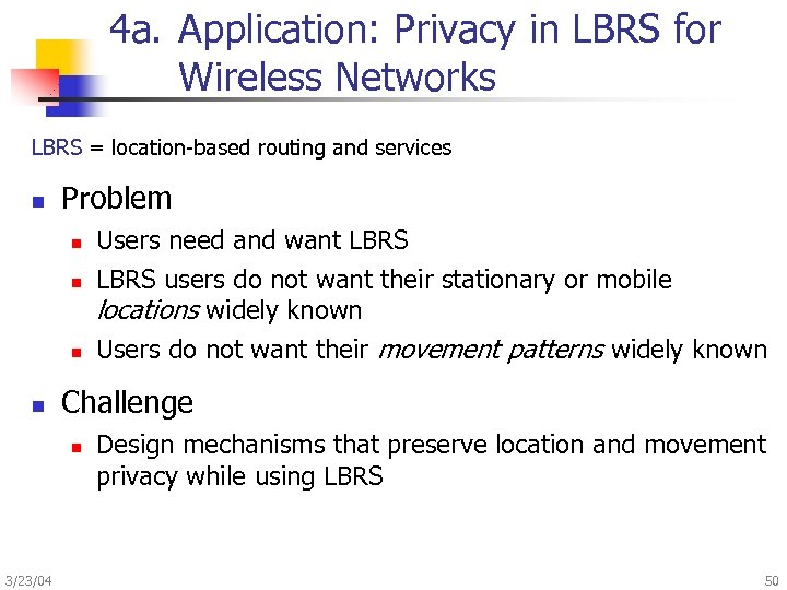 4 a. Application: Privacy in LBRS for Wireless Networks LBRS = location-based routing and