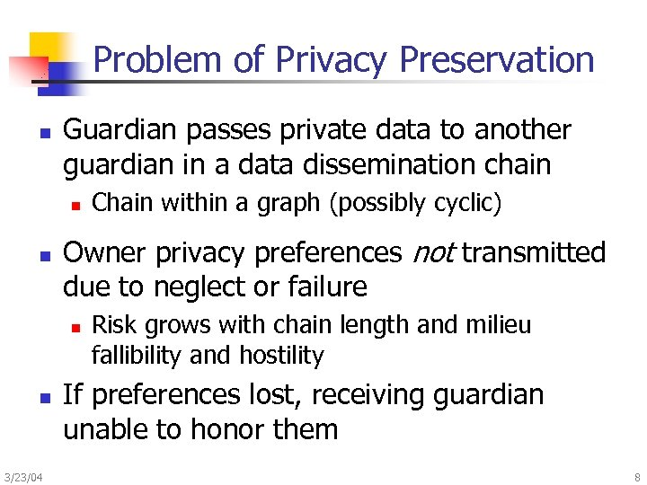 Problem of Privacy Preservation n Guardian passes private data to another guardian in a