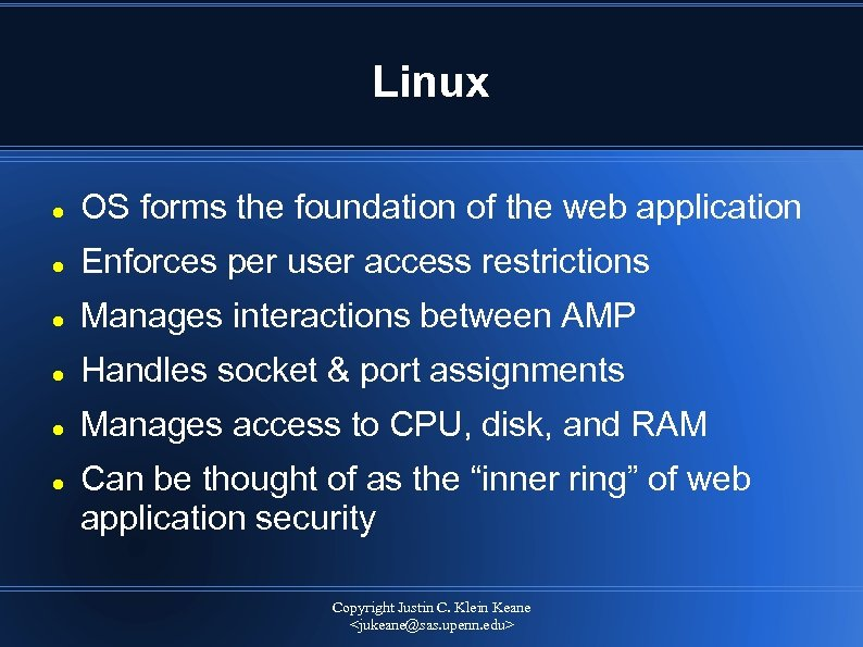 Linux OS forms the foundation of the web application Enforces per user access restrictions
